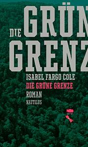 Isabel Fargo Cole: Die grüne Grenze