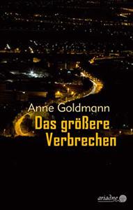 Anne Goldmann: Das größere Verbrechen