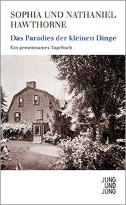 Sophia und Nathaniel Hawthorne: Das Paradies der kleinen Dinge