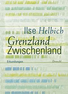 Ilse Helbich: Grenzland Zwischenland