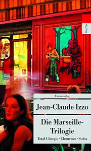 Jean-Claude Izzo: Die Marseille-Trilogie