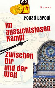 Fouad Laroui: Im aussichtslosen Kampf zwischen Dir und der Welt