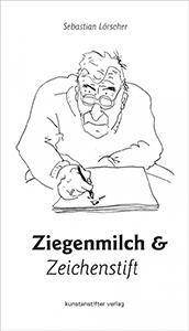 Sebastian Lörscher: Ziegenmilch & Zeichenstift
