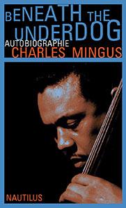 Charles Mingus: Beneath the Underdog
