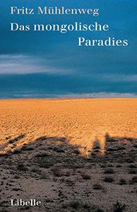 Fritz Mühlenweg: Das mongolische Paradies