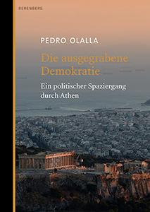 Pedro Olalla: Die ausgegrabene Demokratie